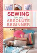 Sewing for the Absolute Beginner by Caroline Smith